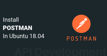 How to Install Postman on Ubuntu 18.04