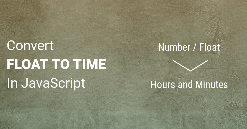Convert Float to Time in JavaScript (Hours and Minutes)