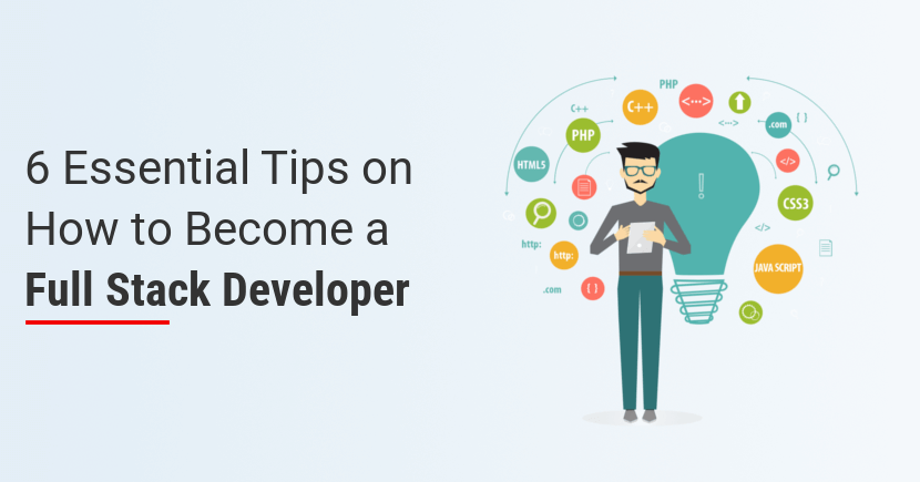 6 Essential Tips on How to Become a Full Stack Developer