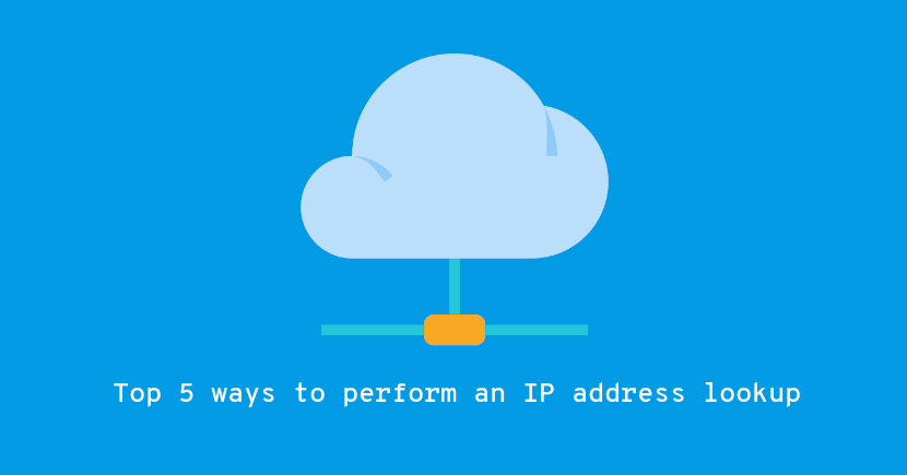 IP lookup: Top 5 ways to perform an IP address lookup