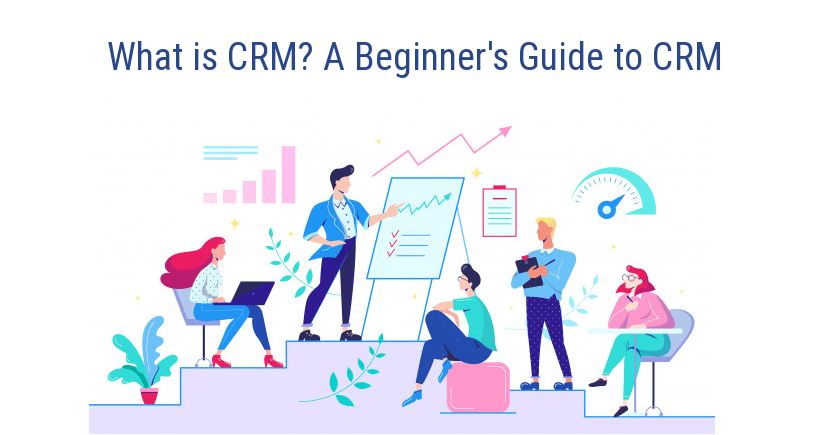 What is CRM? A Beginner's Guide to CRM