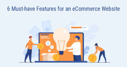6 Must-have Features for an eCommerce Website