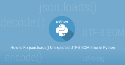 How to Fix json.loads Unexpected UTF-8 BOM Error in Python