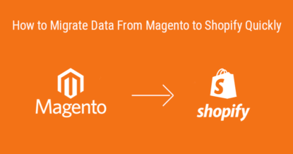 How to Migrate Data From Magento to Shopify Quickly