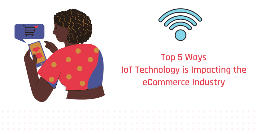 Top 5 Ways IoT Technology is Impacting the eCommerce Industry