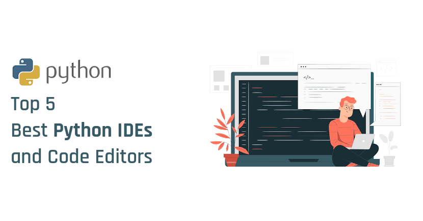 Top 5 Best Python IDEs and Code Editors for Linux, Windows, & MacOS
