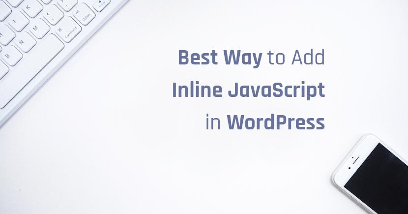 Best Way to Add Custom Inline JavaScript in WordPress Site (Better Way)