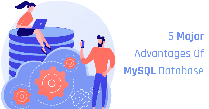 5 Essential Advantages of MySQL to Choose MySQL Database