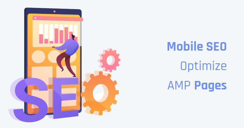 Best SEO Practices To Optimize AMP Pages for Mobile: Mobile SEO & AMP