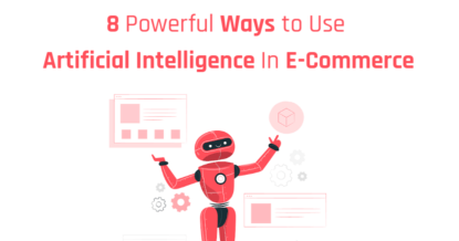 8 Powerful Ways to Use Artificial Intelligence in E-Commerce