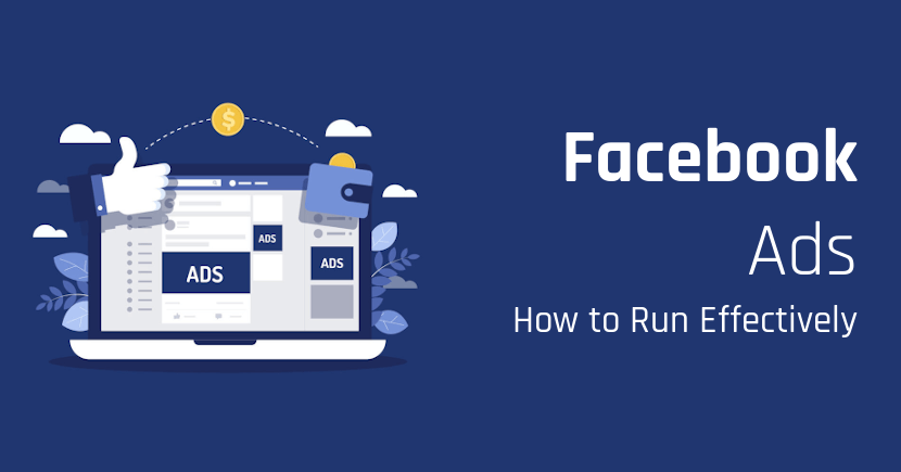 How to Run Facebook Ads Effectively - The Ultimate Guide (Updated)